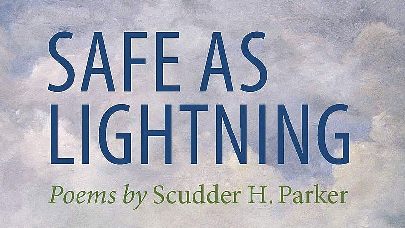 Safe as Lightning, by Scudder Parker, Rootstock Publishing, 115 pages. $15.95. - COURTESY