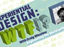 Design: WTF!? // 03 Experiential Design with Craig Winslow
