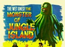 The Wet Ones!, 'The Monster of Jungle Island'