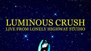 Luminous Crush, 'Live From Lonely Highway Studio'