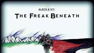 Aleck &amp; Ivy, <i>The Freak Beneath</i>