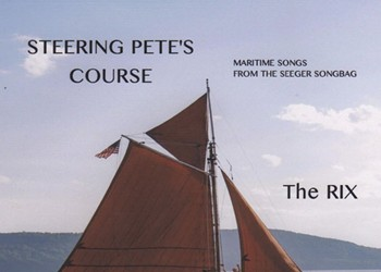 The Rix, 'Steering Pete's Course: Maritime Songs From the Seeger Songbag'