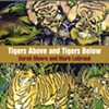 Sarah Munro and Mark LeGrand, <i>Tigers Above and Tigers Below</i>