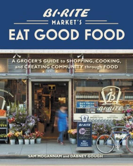 Bi-Rite Market's Eat Good Food by Sam Mogannam and Dabney Gough