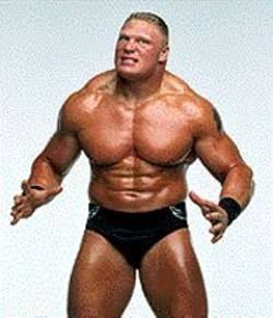 Brock Lesnar, who can crush a walnut - between his thighs.