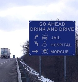 If you can't read this sign after a night of drinking, then don't drive!