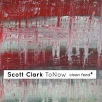 "Review: Scott Clark's ""ToNow"" (Clean Feed)"