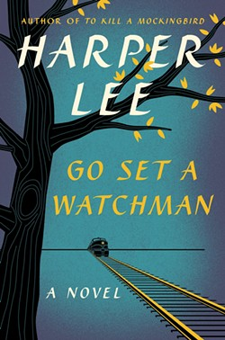 The cover of the hotly anticipated new work by Harper Lee -- yes, that Harper Lee. Chop Suey is having a midnight book release party at the Jefferson on Monday.