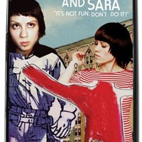 It's Not Fun, Don't Do It! </b>starring: Tegan and Sara