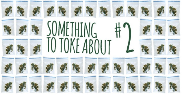 Something to toke about is a four-part series on marijuana culture by Hilary Beaumont.