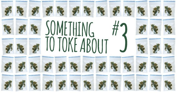 Something to toke about is a four-part series on marijuana culture. The final instalment arrives next week.