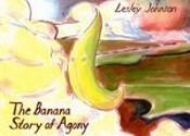 <i>The Banana Story of Agony</i>, Lesley Johnson (Conundrum)