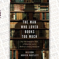 <i>The Man Who Loved Books Too Much: The Story of a Thief, a Detective, and a World of Literary Obsession</i>