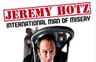 Jeremy Hotz: International Man of Misery Tour
