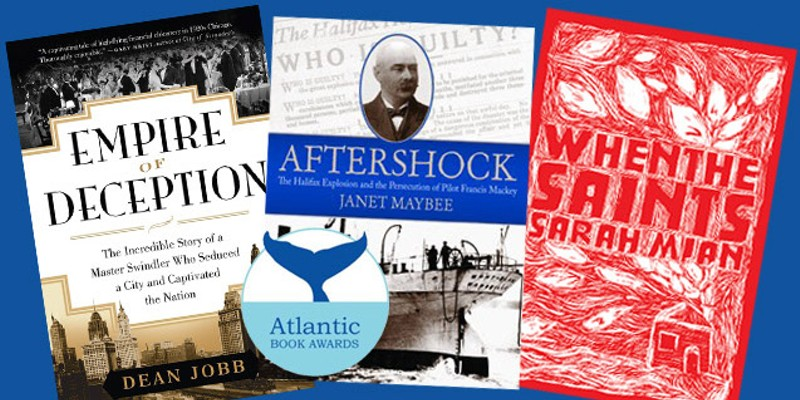 Books by Nova Scotian authors Dean Jobb, Janet Maybee and Sarah Mian each received two 2016 Atlantic Book Awards nominations.