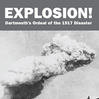 Explosion! Dartmouth's Ordeal of the 1917 Disaster