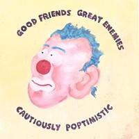 B-Sides: Good Friends Great Enemies