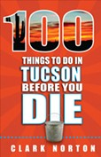 100 Things to Do in Tucson Before You Die - COURTESY