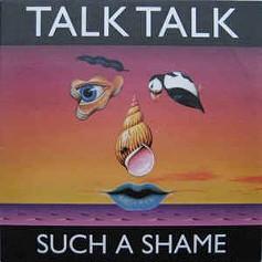 Talk Talk-Such A Shame