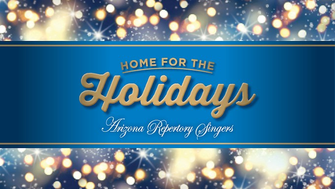 "Arizona Repertory Singers Presents ""Home for the Holidays"" Online"