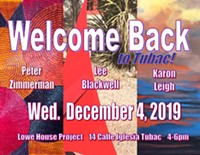 Sculptor Lee Blackwell and painters Karon Leigh and Peter Zimmerman have returned to Tubac and will showcase the work they've created different times and places during Welcome Back to Tubac! opening Dec. 4 from 4 - 6 pm at Tubac's Lowe House Project Artist Residency - Uploaded by Tubac Where Art & History Meet